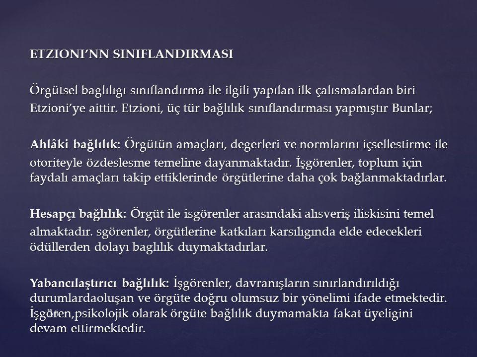 ETZIONI'NN SINIFLANDIRMASI Örgütsel baglılıgı sınıflandırma ile ilgili yapılan ilk çalısmalardan biri Etzioni'ye aittir.