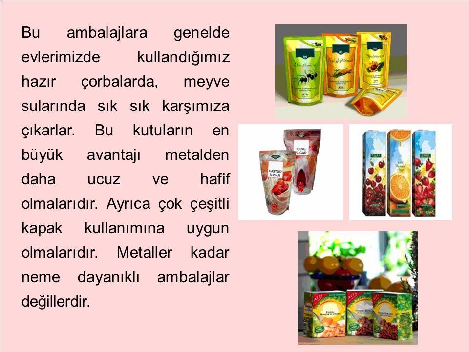 Bu ambalajlara genelde evlerimizde kullandığımız hazır çorbalarda, meyve sularında sık sık karşımıza çıkarlar.