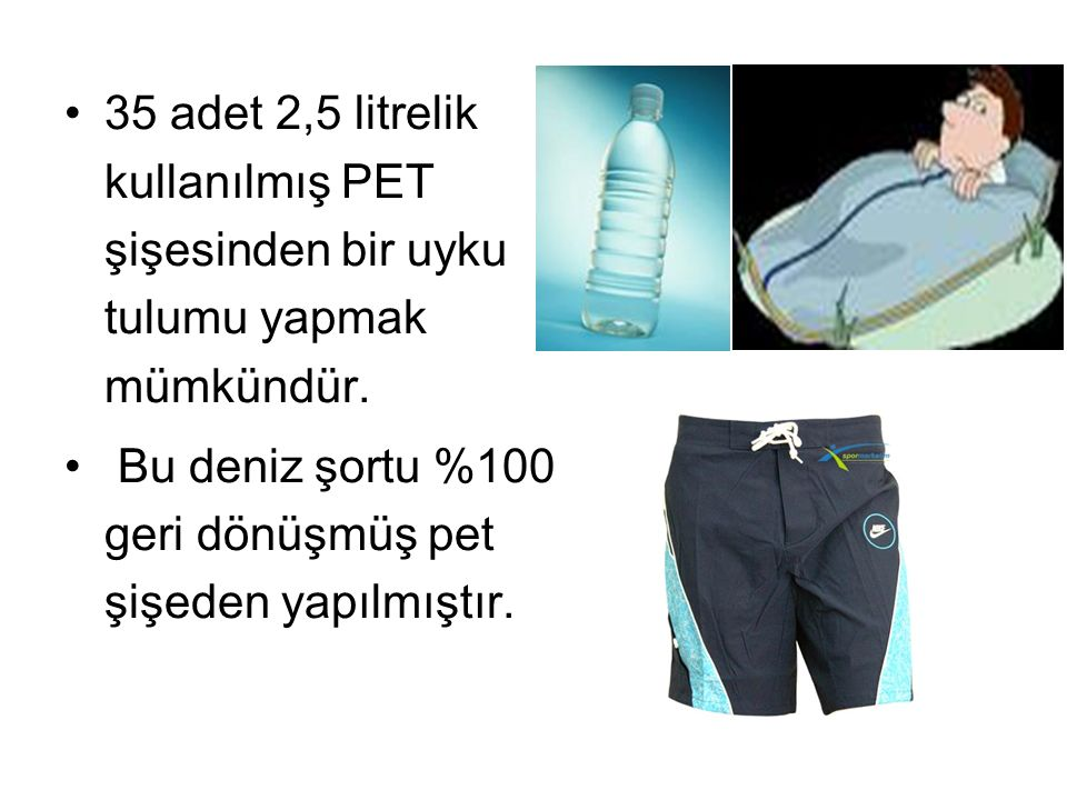 35 adet 2,5 litrelik kullanılmış PET şişesinden bir uyku tulumu yapmak mümkündür.