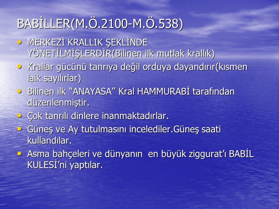 BABİLLER(M.Ö.2100-M.Ö.538) MERKEZİ KRALLIK ŞEKLİNDE YÖNETİLMİŞLERDİR(Bilinen ilk mutlak krallık)