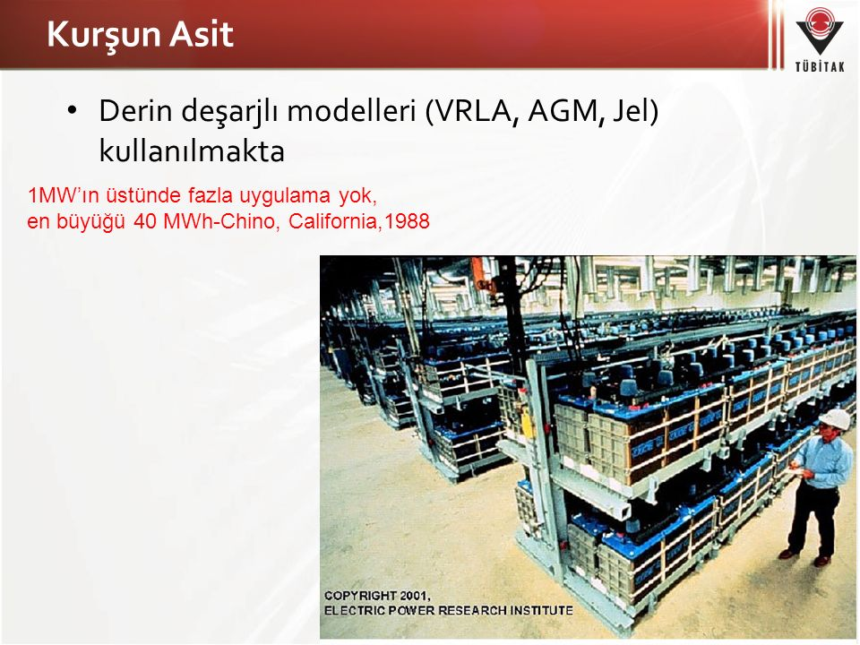 Kurşun Asit Derin deşarjlı modelleri (VRLA, AGM, Jel) kullanılmakta