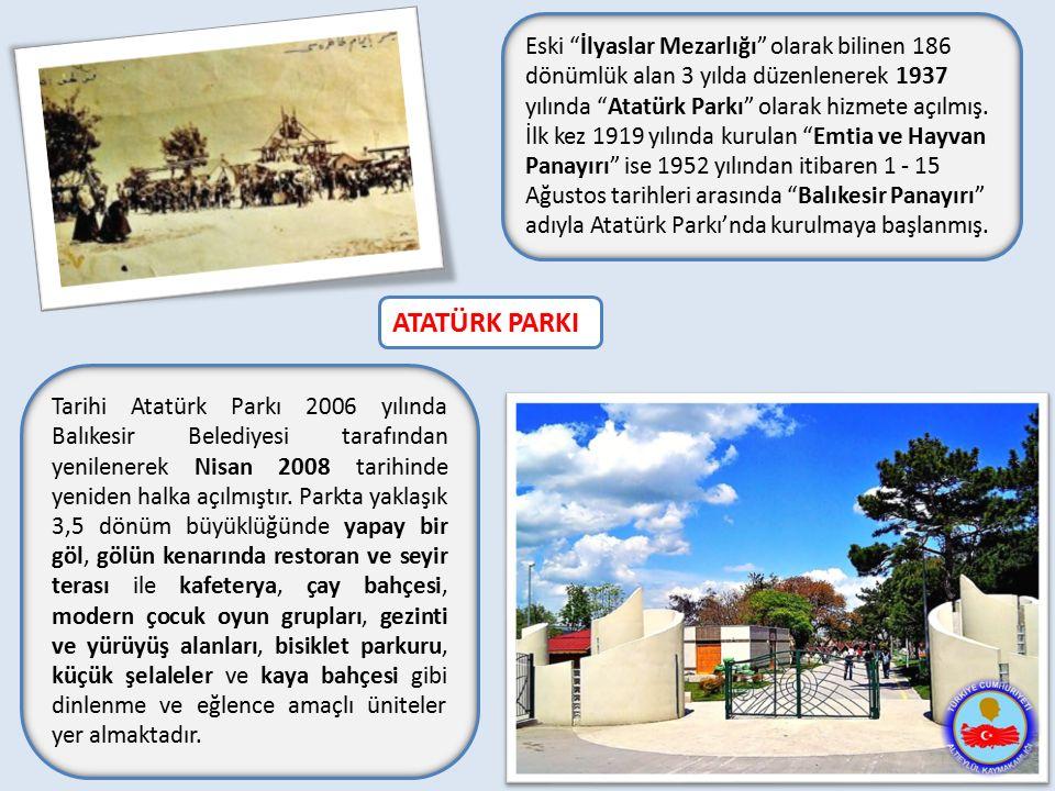Eski İlyaslar Mezarlığı olarak bilinen 186 dönümlük alan 3 yılda düzenlenerek 1937 yılında Atatürk Parkı olarak hizmete açılmış. İlk kez 1919 yılında kurulan Emtia ve Hayvan Panayırı ise 1952 yılından itibaren 1 - 15 Ağustos tarihleri arasında Balıkesir Panayırı adıyla Atatürk Parkı'nda kurulmaya başlanmış.