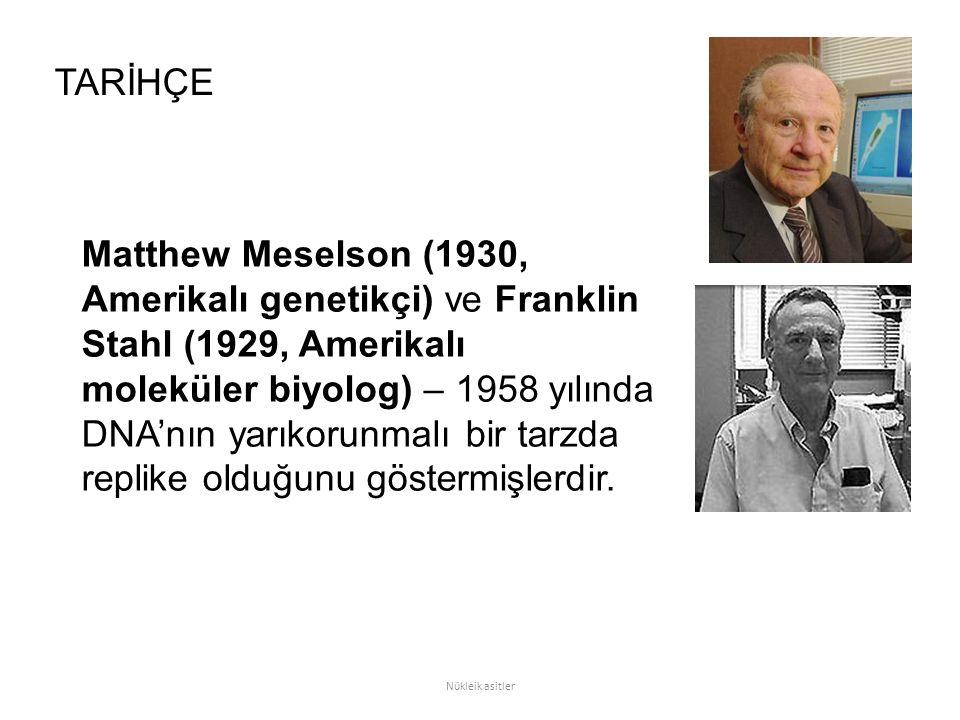 TARİHÇE Matthew Meselson (1930, Amerikalı genetikçi) ve Franklin Stahl (1929, Amerikalı.