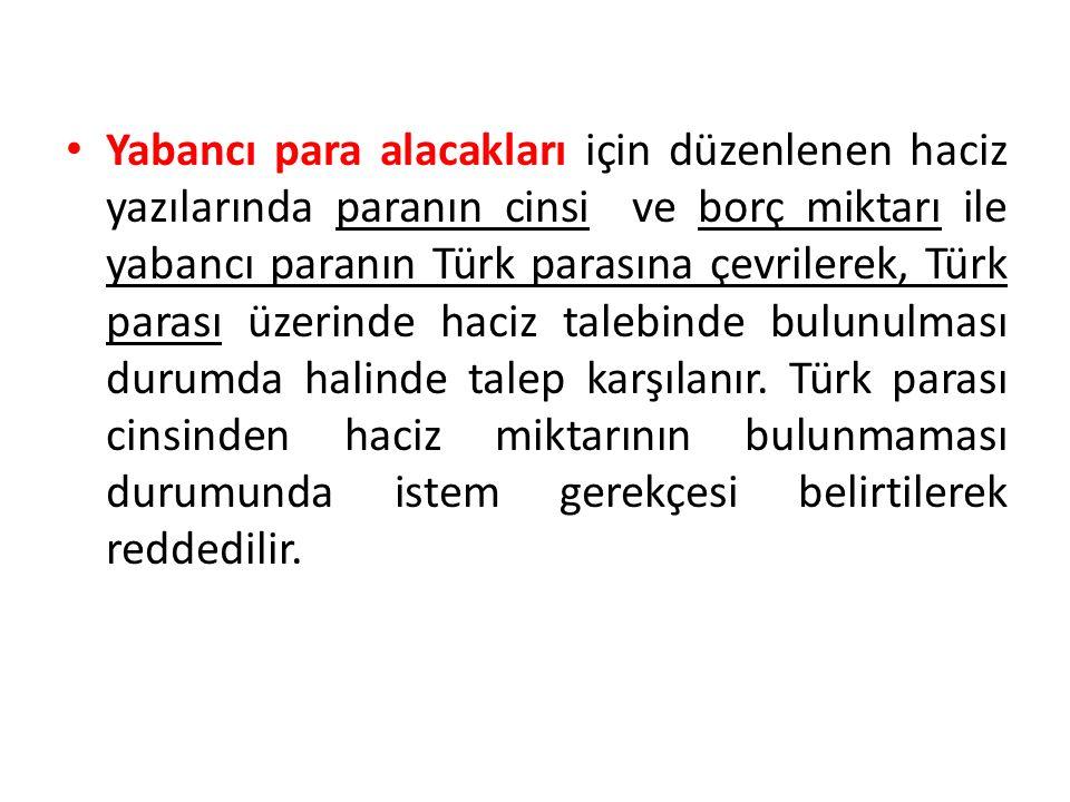 Yabancı para alacakları için düzenlenen haciz yazılarında paranın cinsi ve borç miktarı ile yabancı paranın Türk parasına çevrilerek, Türk parası üzerinde haciz talebinde bulunulması durumda halinde talep karşılanır.