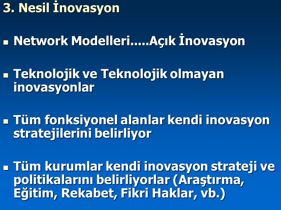 3. Nesil İnovasyon Network Modelleri.....Açık İnovasyon. Teknolojik ve Teknolojik olmayan inovasyonlar.