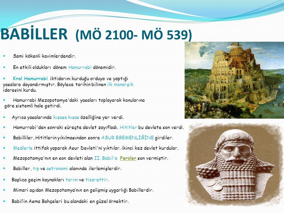 BABİLLER (MÖ 2100- MÖ 539) Sami kökenli kavimlerdendir.