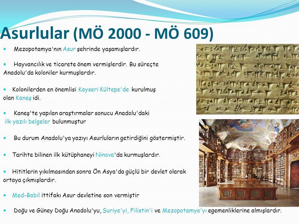 Asurlular (MÖ 2000 - MÖ 609) Mezopotamya nın Asur şehrinde yaşamışlardır. Hayvancılık ve ticarete önem vermişlerdir. Bu süreçte.