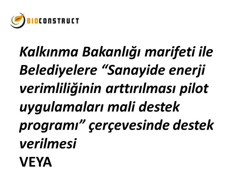 Kalkınma Bakanlığı marifeti ile Belediyelere Sanayide enerji verimliliğinin arttırılması pilot uygulamaları mali destek programı çerçevesinde destek verilmesi VEYA