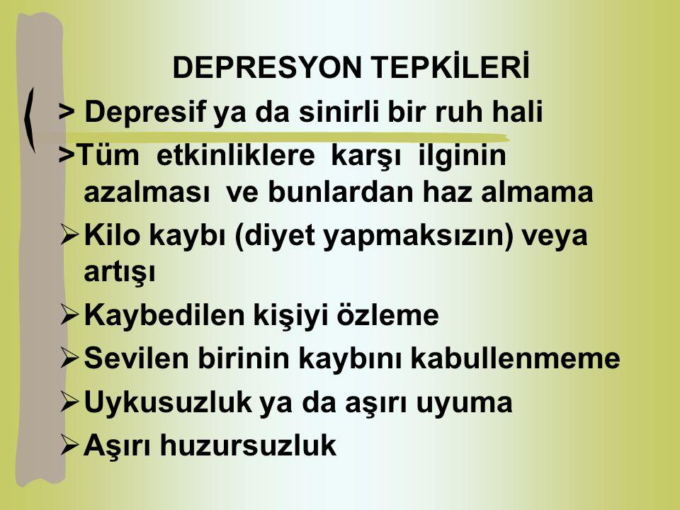 DEPRESYON TEPKİLERİ > Depresif ya da sinirli bir ruh hali. >Tüm etkinliklere karşı ilginin azalması ve bunlardan haz almama.