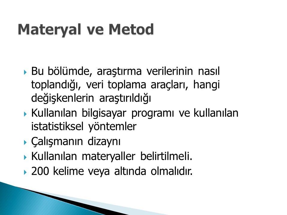 Materyal ve Metod Bu bölümde, araştırma verilerinin nasıl toplandığı, veri toplama araçları, hangi değişkenlerin araştırıldığı.
