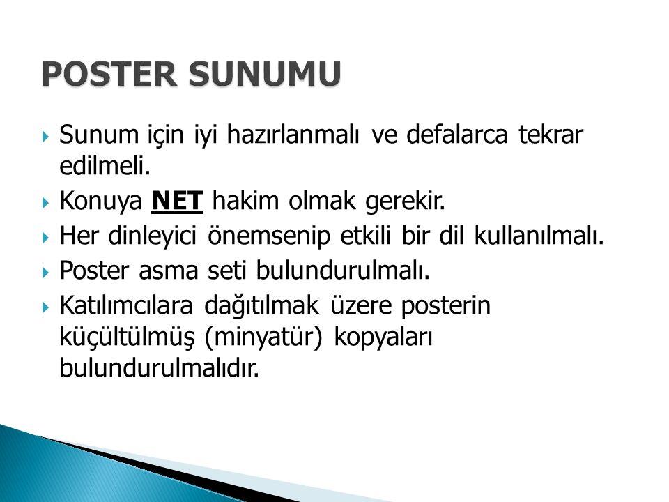 POSTER SUNUMU Sunum için iyi hazırlanmalı ve defalarca tekrar edilmeli. Konuya NET hakim olmak gerekir.