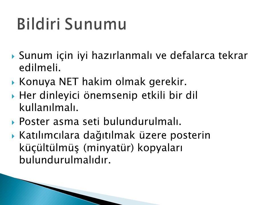 Bildiri Sunumu Sunum için iyi hazırlanmalı ve defalarca tekrar edilmeli. Konuya NET hakim olmak gerekir.
