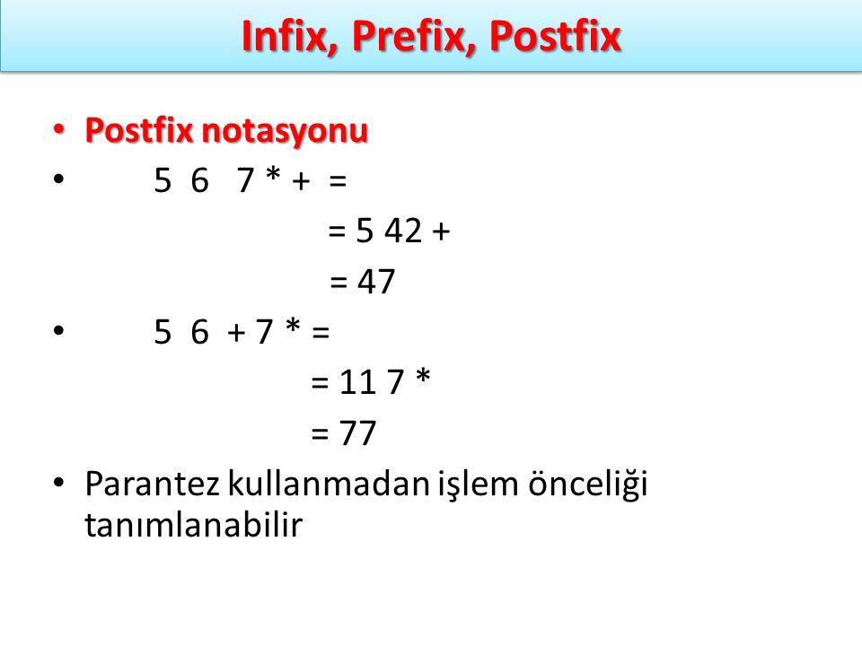 Infix, Prefix, Postfix Postfix notasyonu 5 6 7 * + = = 5 42 + = 47