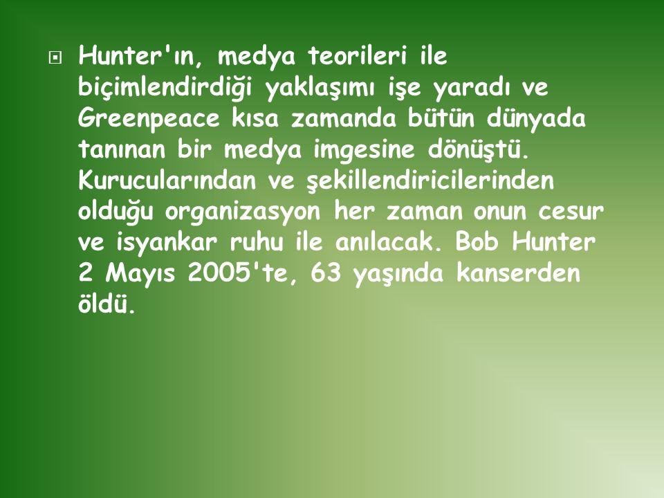 Hunter ın, medya teorileri ile biçimlendirdiği yaklaşımı işe yaradı ve Greenpeace kısa zamanda bütün dünyada tanınan bir medya imgesine dönüştü.