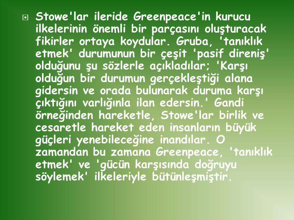 Stowe lar ileride Greenpeace in kurucu ilkelerinin önemli bir parçasını oluşturacak fikirler ortaya koydular.