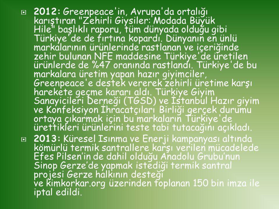 2012: Greenpeace in, Avrupa da ortalığı karıştıran Zehirli Giysiler: Modada Büyük Hile başlıklı raporu, tüm dünyada olduğu gibi Türkiye de de fırtına kopardı. Dünyanın en ünlü markalarının ürünlerinde rastlanan ve içeriğinde zehir bulunan NFE maddesine Türkiye de üretilen ürünlerde de %47 oranında rastlandı. Türkiye de bu markalara üretim yapan hazır giyimciler, Greenpeace e destek vererek zehirli üretime karşı harekete geçme kararı aldı. Türkiye Giyim Sanayicileri Derneği (TGSD) ve İstanbul Hazır giyim ve Konfeksiyon İhracatçıları Birliği gerçek durumu ortaya çıkarmak için bu markaların Türkiye de ürettikleri ürünlerini teste tabi tutacağını açıkladı.