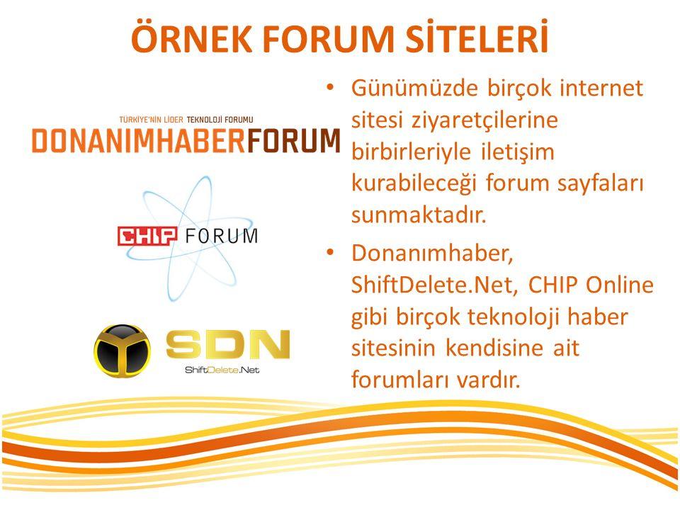 ÖRNEK FORUM SİTELERİ Günümüzde birçok internet sitesi ziyaretçilerine birbirleriyle iletişim kurabileceği forum sayfaları sunmaktadır.