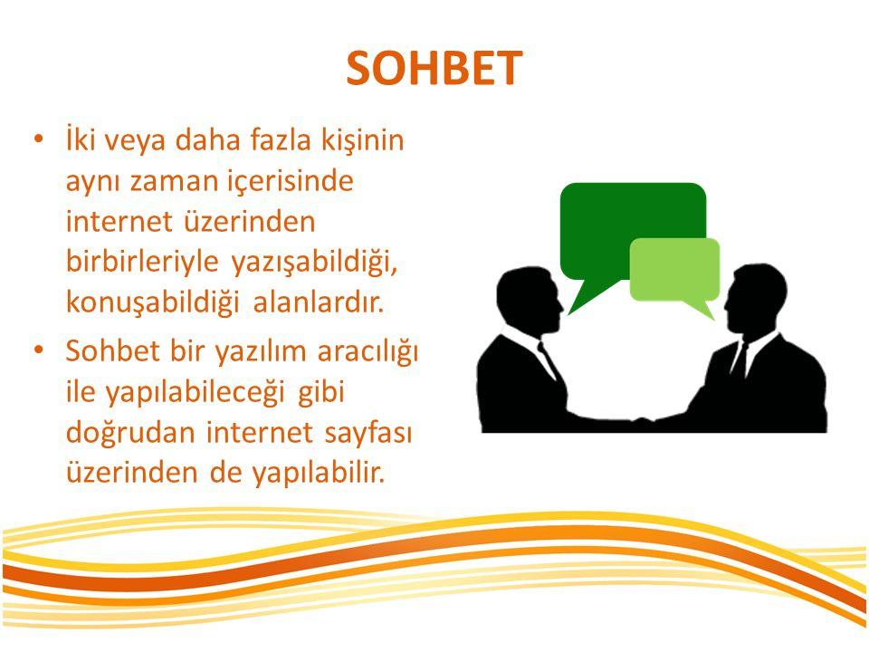 SOHBET İki veya daha fazla kişinin aynı zaman içerisinde internet üzerinden birbirleriyle yazışabildiği, konuşabildiği alanlardır.