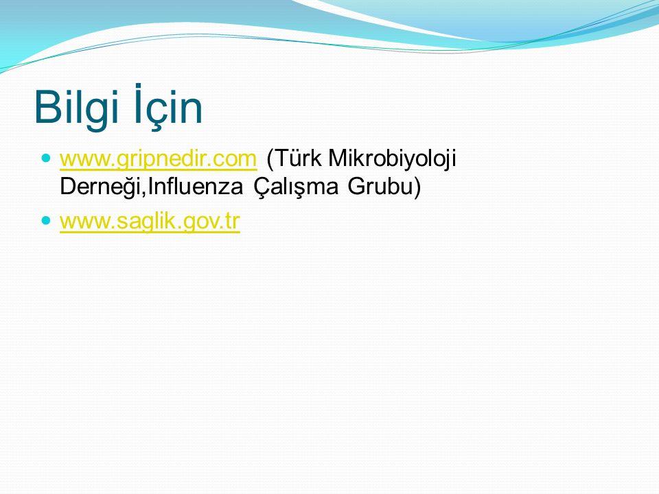 Bilgi İçin www.gripnedir.com (Türk Mikrobiyoloji Derneği,Influenza Çalışma Grubu) www.saglik.gov.tr
