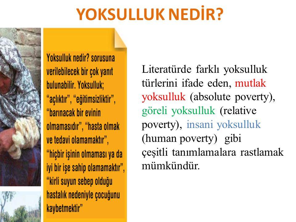 YOKSULLUK NEDİR Literatürde farklı yoksulluk