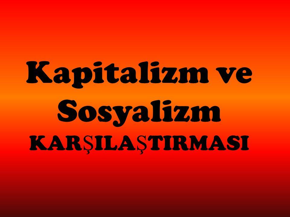 Kapitalizm ve Sosyalizm KARŞILAŞTIRMASI