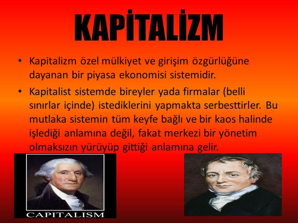 KAPİTALİZM Kapitalizm özel mülkiyet ve girişim özgürlüğüne dayanan bir piyasa ekonomisi sistemidir.