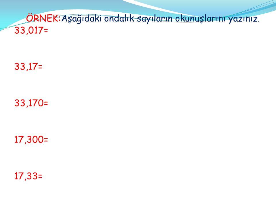 ÖRNEK:Aşağıdaki ondalık sayıların okunuşlarını yazınız.