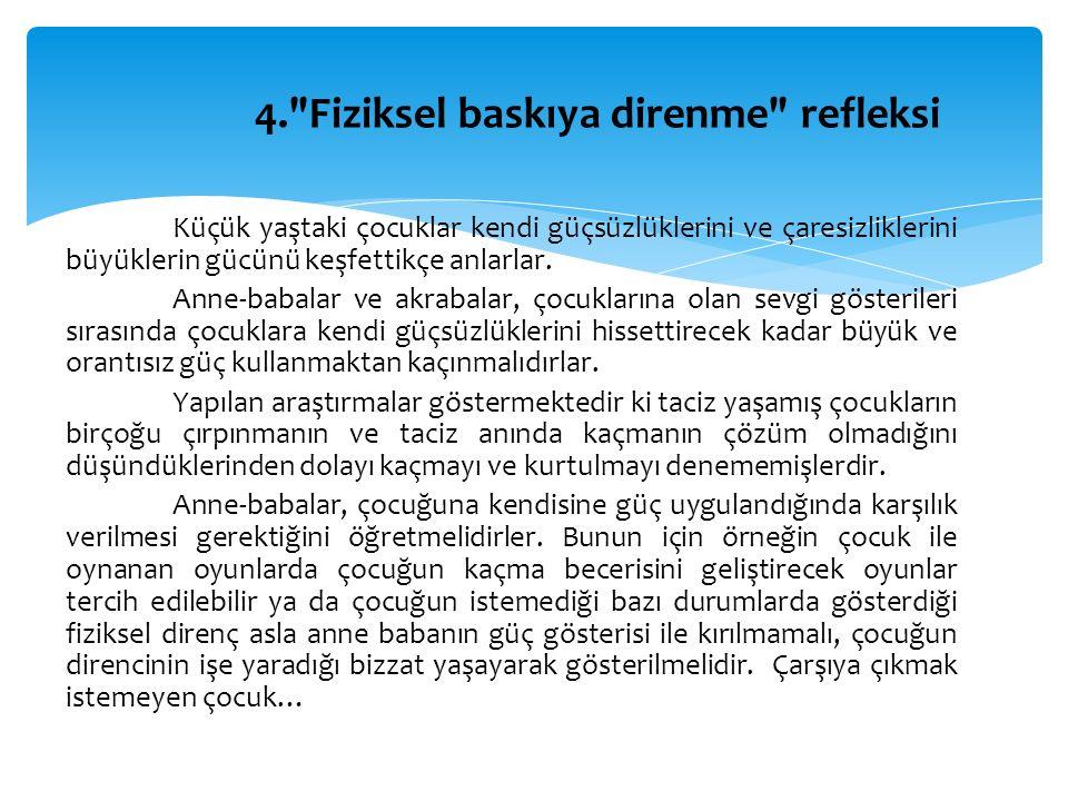 4. Fiziksel baskıya direnme refleksi