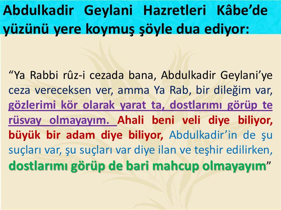 Abdulkadir Geylani Hazretleri Kâbe'de yüzünü yere koymuş şöyle dua ediyor: