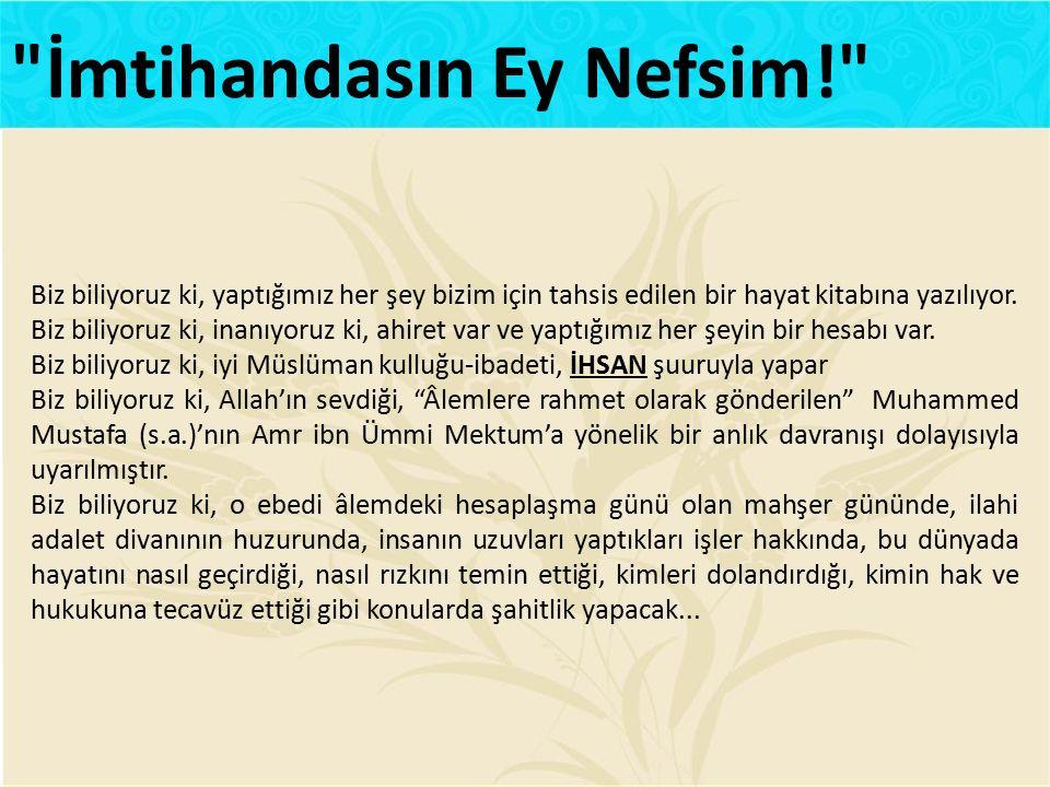 İmtihandasın Ey Nefsim!