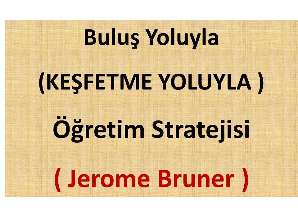 Öğretim Stratejisi ( Jerome Bruner )