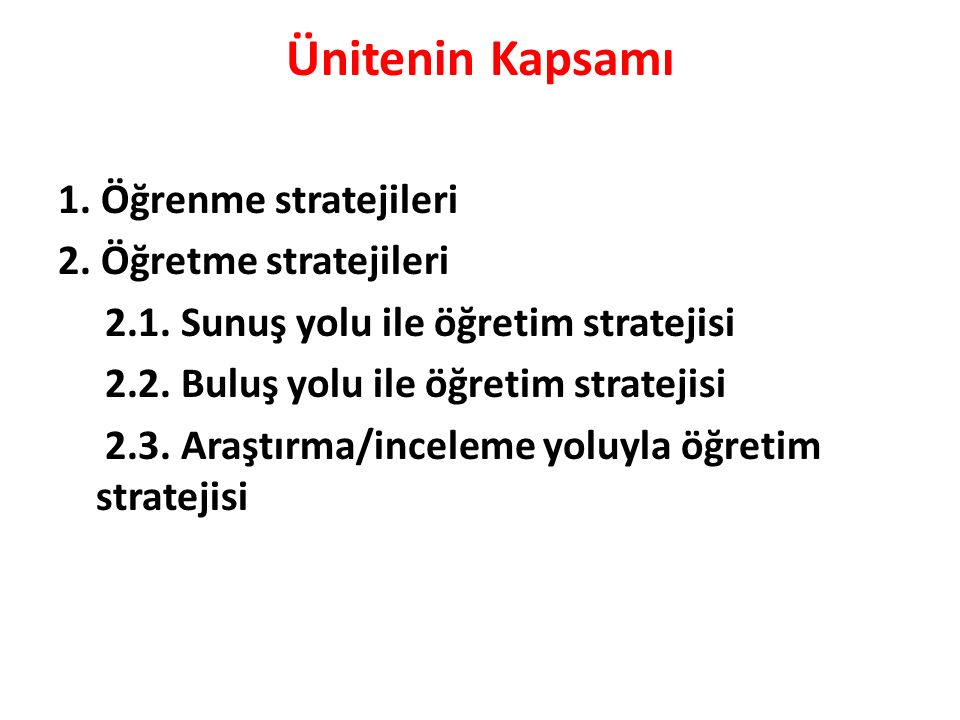 Ünitenin Kapsamı 1. Öğrenme stratejileri 2. Öğretme stratejileri