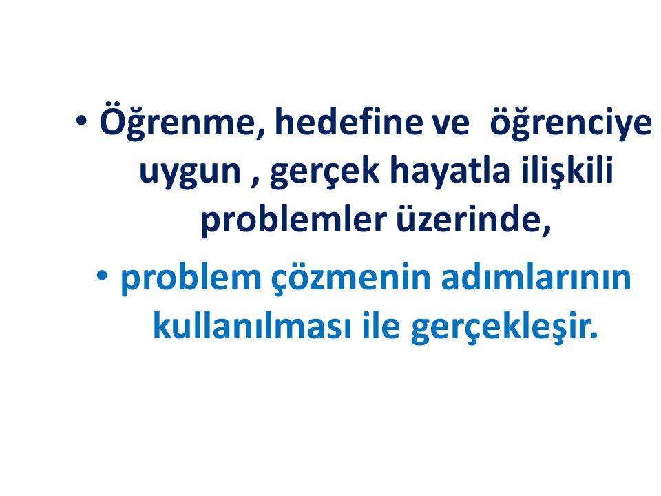 problem çözmenin adımlarının kullanılması ile gerçekleşir.