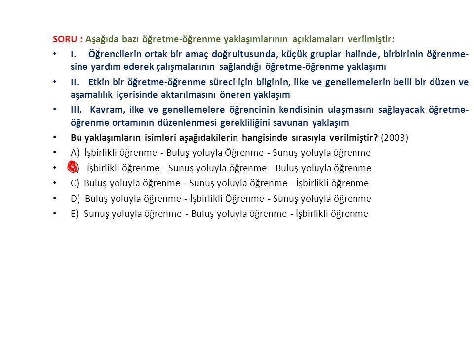 SORU : Aşağıda bazı öğretme-öğrenme yaklaşımlarının açıklamaları verilmiştir: