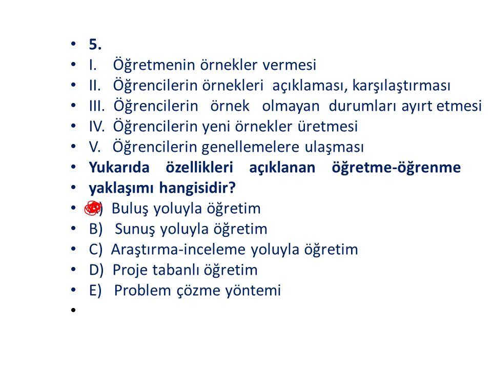 5. I. Öğretmenin örnekler vermesi. II. Öğrencilerin örnekleri açıklaması, karşılaştırması.