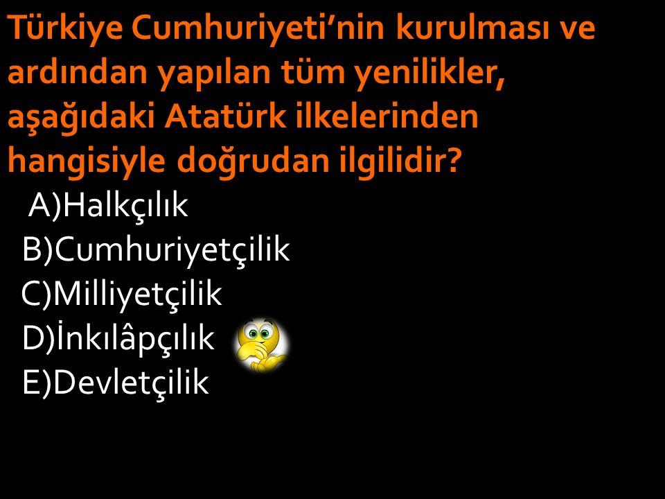 Türkiye Cumhuriyeti'nin kurulması ve ardından yapılan tüm yenilikler, aşağıdaki Atatürk ilkelerinden hangisiyle doğrudan ilgilidir