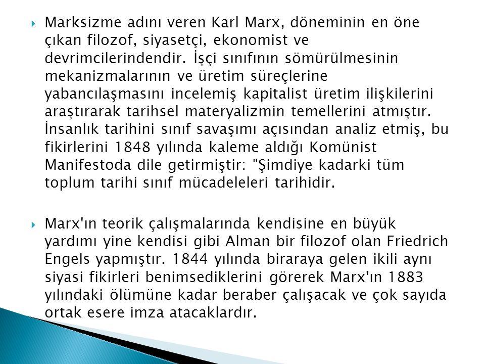 Marksizme adını veren Karl Marx, döneminin en öne çıkan filozof, siyasetçi, ekonomist ve devrimcilerindendir. İşçi sınıfının sömürülmesinin mekanizmalarının ve üretim süreçlerine yabancılaşmasını incelemiş kapitalist üretim ilişkilerini araştırarak tarihsel materyalizmin temellerini atmıştır. İnsanlık tarihini sınıf savaşımı açısından analiz etmiş, bu fikirlerini 1848 yılında kaleme aldığı Komünist Manifestoda dile getirmiştir: Şimdiye kadarki tüm toplum tarihi sınıf mücadeleleri tarihidir.