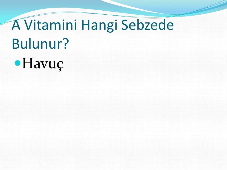 A Vitamini Hangi Sebzede Bulunur