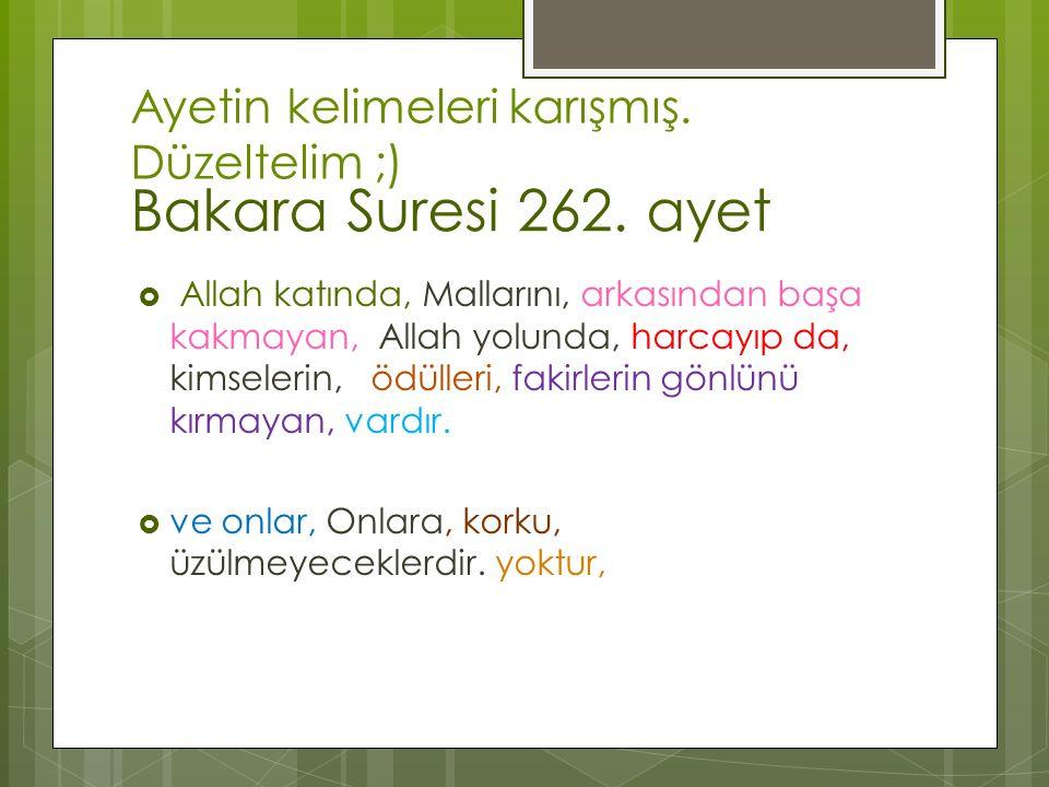Bakara Suresi 262. ayet Ayetin kelimeleri karışmış. Düzeltelim ;)