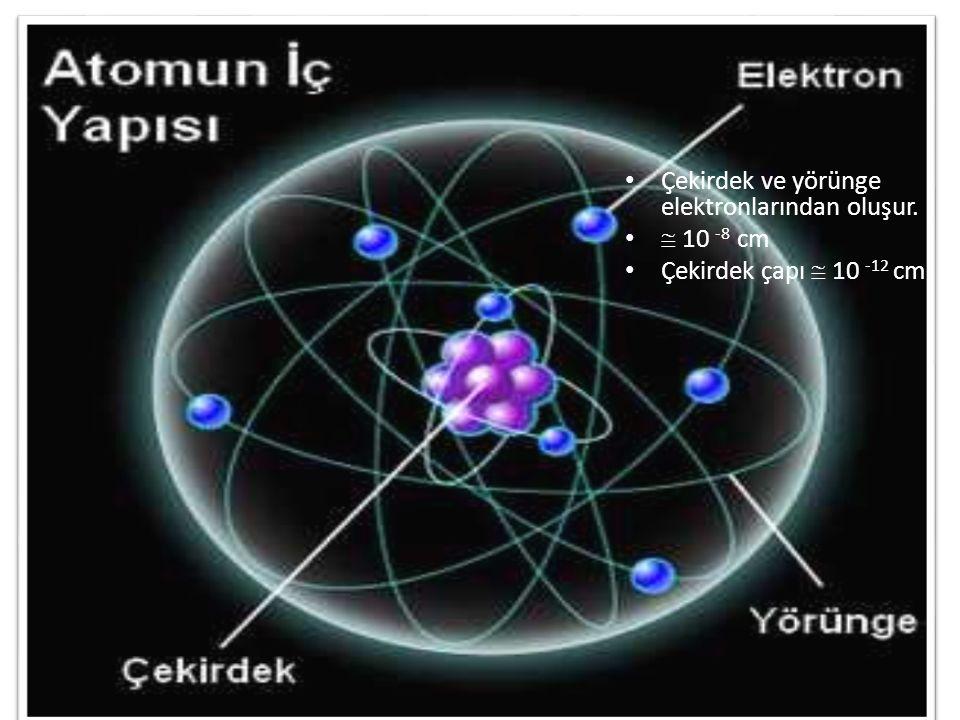 Çekirdek ve yörünge elektronlarından oluşur.