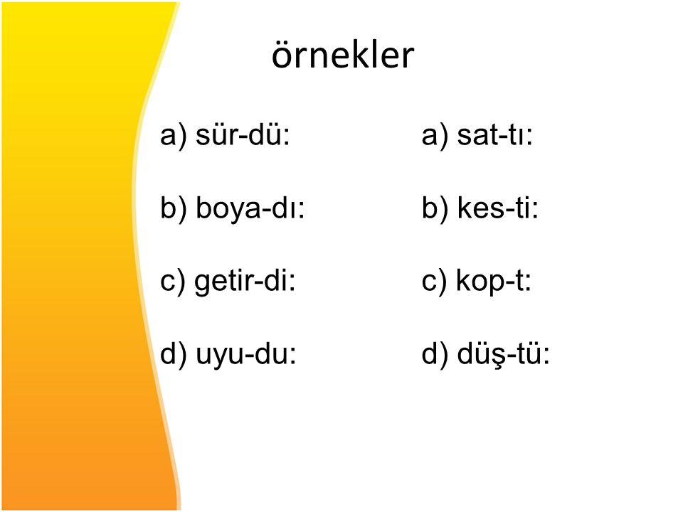 örnekler a) sür-dü: b) boya-dı: c) getir-di: d) uyu-du: a) sat-tı: