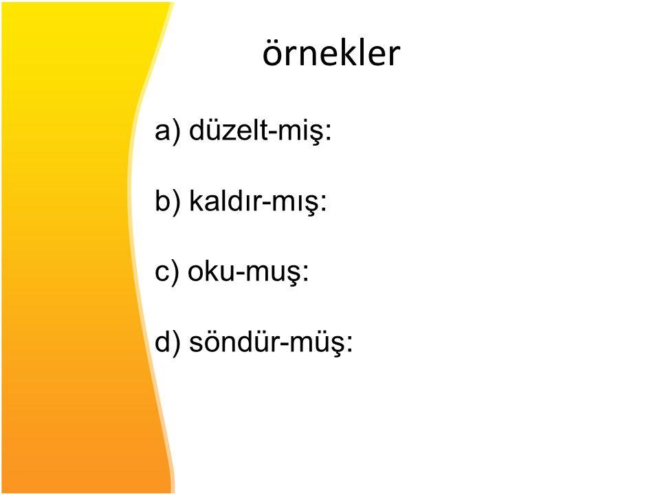 örnekler a) düzelt-miş: b) kaldır-mış: c) oku-muş: d) söndür-müş:
