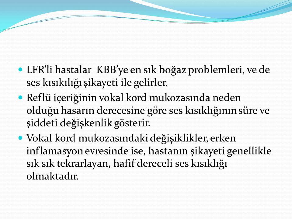 LFR'li hastalar KBB'ye en sık boğaz problemleri, ve de ses kısıkılığı şikayeti ile gelirler.