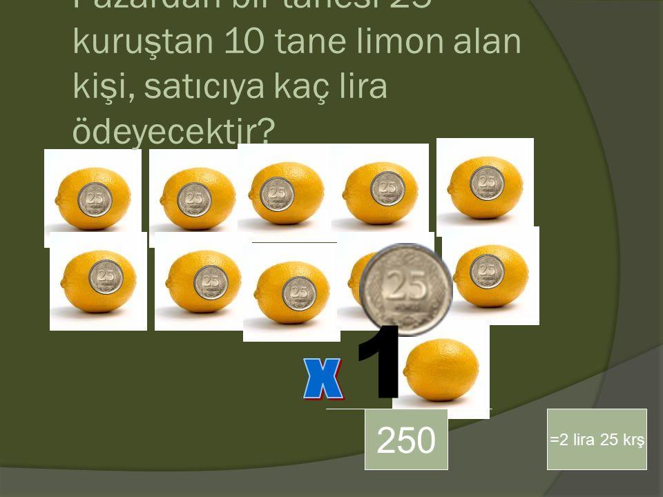Pazardan bir tanesi 25 kuruştan 10 tane limon alan kişi, satıcıya kaç lira ödeyecektir
