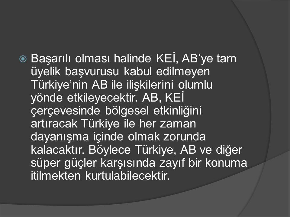 Başarılı olması halinde KEİ, AB'ye tam üyelik başvurusu kabul edilmeyen Türkiye'nin AB ile ilişkilerini olumlu yönde etkileyecektir.