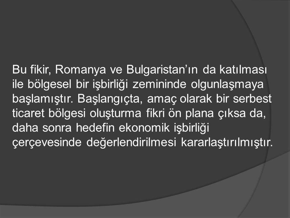 Bu fikir, Romanya ve Bulgaristan'ın da katılması ile bölgesel bir işbirliği zemininde olgunlaşmaya başlamıştır.