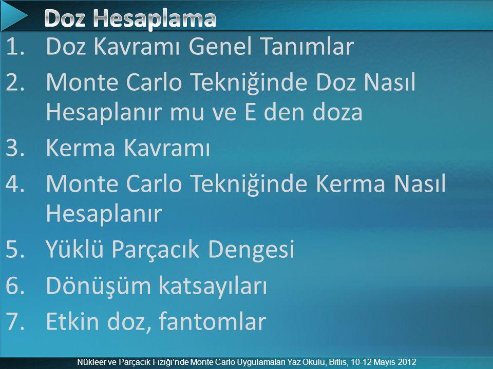 Doz Hesaplama Doz Kavramı Genel Tanımlar. Monte Carlo Tekniğinde Doz Nasıl Hesaplanır mu ve E den doza.