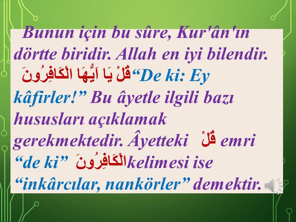 Bunun için bu sûre, Kur ân ın dörtte biridir. Allah en iyi bilendir.