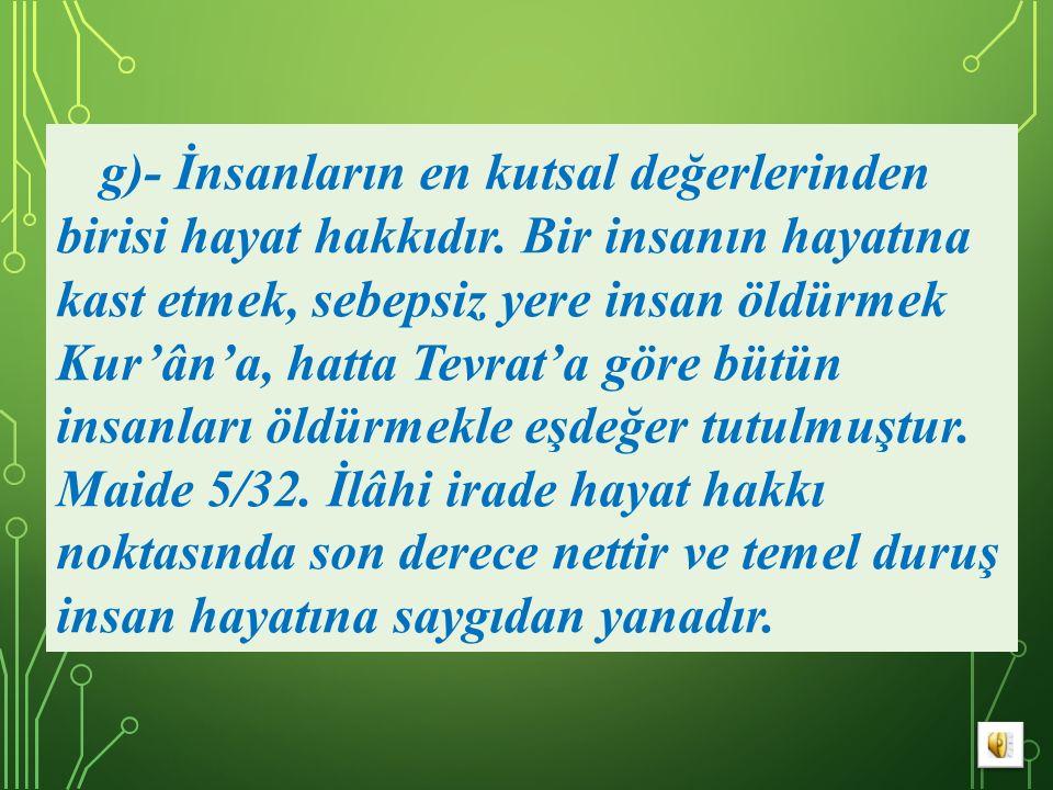 g)- İnsanların en kutsal değerlerinden birisi hayat hakkıdır