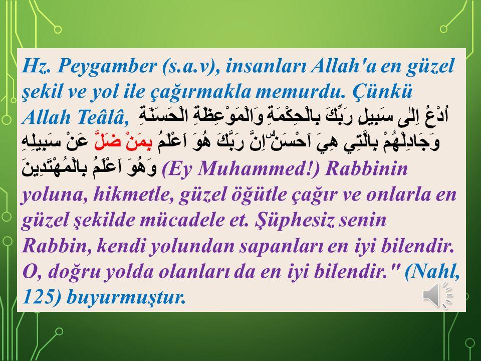 Hz. Peygamber (s.a.v), insanları Allah a en güzel şekil ve yol ile çağırmakla memurdu.